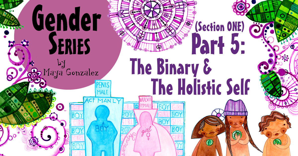 5 Part Gender Series - Part 5-Section1: The Binary & The Holistic Self