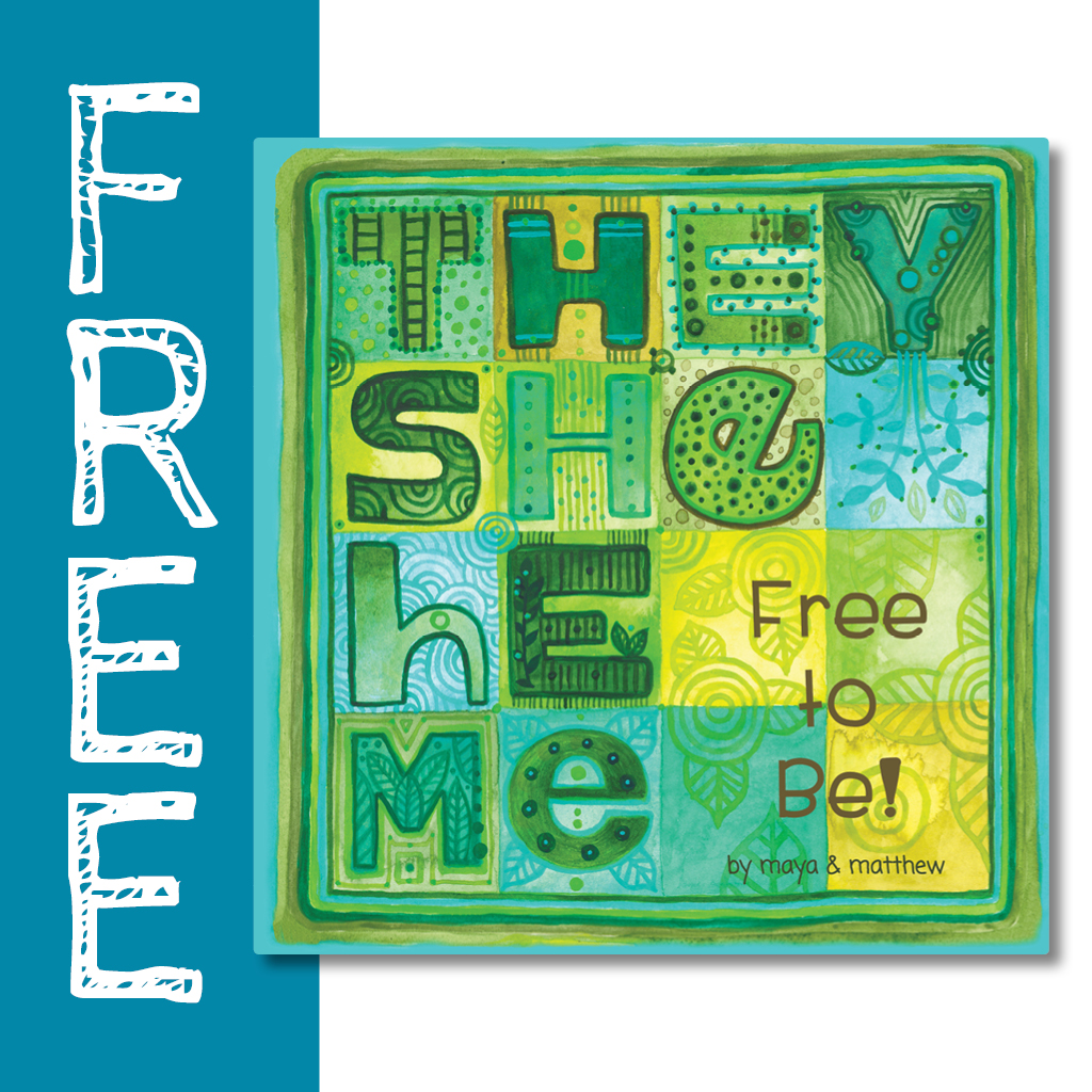 They She He Me: Free to Be! by Maya & Matthew